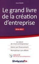 Le grand livre de la création d'entreprise 2016-2017