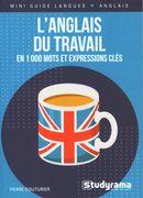 L'anglais du travail : En 1000 mots et expressions clés