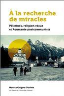 A la recherche de miracles : Pèlerines, religion vécue et Roumanie postcommuniste