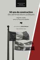 50 ans de construction des administrations publiques : Regards croisés entre la France et le Québec