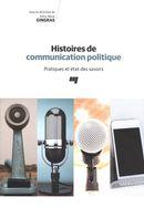 Histoires de communication politique : Pratiques et état des savoirs
