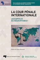 La cour pénale internationale : Leucophilie ou négrophobie ?