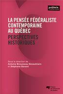 La pensée fédéraliste contemporaine au Québec : Perspectives historiques