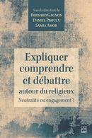 Expliquer, comprendre et débattre autour du religieux. Neutralité ou engagement?