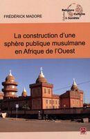 Construction d'une sphère publique musulmane en Afrique...