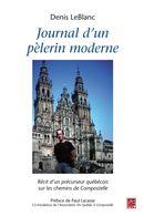 Journal d'un pèlerin moderne : Récit d'un précurseur québécois sur les chemins de Compostelle