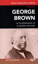 George Brown : La Confédération et la dualité nationale