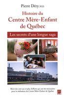 Histoire du Centre Mère-Enfant de Québec : Les secrets d'une longue saga
