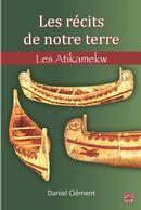 Les récits de notre terre : Les Atikamekw