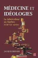 Médecine et idéologies :  La tuberculose au Québec - XVIIIe - XXe siècle