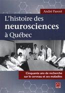 L'histoire des neurosciences à Québec : Cinquante ans de recherche sur le cerveau et ses maladies