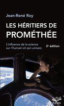 Les héritiers de Prométhée : L'influence de la science sur l'humain et son univers 2e édition