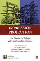 Impression, projection.  Une histoire médiatique entre cinéma et journalisme