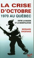 La crise d'octobre 1970 au Québec.  Entre la raison et la manipulation