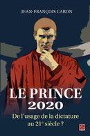 Le Prince 2020 : De l'usage de la dictature au 21e siècle?