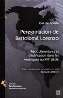 Peregrinacion de Bartolomé Lorenzo. Récit d'aventures et d'édification dans les Amériques au XVIe...