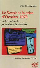 Le Devoir et la crise d'Octobre 1970 ou le combat de journalistes démocrates - Format poche