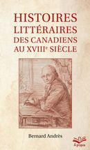 Histoires littéraires des Canadiens au XVIIIe siècle