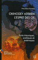 OKIHOÜEY ATISKEN - L'ESPRIT DES OS.  Ecrits théoriques, poétiques et polémiques