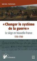 Changer le systême de la guerre : Le siège en Nouvelle-France, 1755-1760