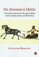 De freemen à Métis : L'histoire retrouvée des gens libres entre la Baie James et Montréal