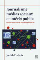 Journalisme, médias sociaux et intérêt public.  Enquête auprès de 393 journalistes québécois