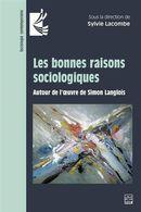 Les bonnes raisons sociologiques : Autour de l'oeuvre de Simon Langlois