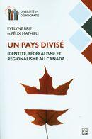 Un pays divisé : Identité, fédéralisme et régionalisme au Canada
