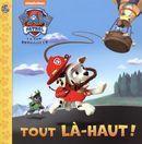 Paw Patrol  La Pat'Patrouille Tout là-haut!