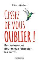 Cessez de vous oublier ! : Respectez-vous pour mieux respecter les autres