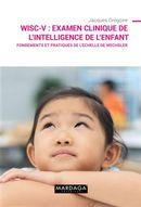 WISC-V : Examen clinique de l'intelligence de l'enfant - Fondements et pratiques de l'échelle de ...
