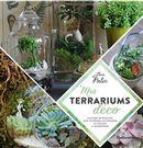 Mes terrariums déco : Culture en bocaux, éco-systèmes autonomes et facilles à entretenir
