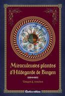 Miraculeuses plantes d'Hildegarde de Bingen : Usages & remèdes