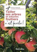 Tailler ses arbres et arbustes fruitiers, c'est facile!