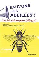 Sauvons les abeilles! : Les 10 actions pour (ré)agir!