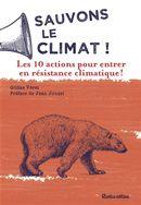 Sauvons le climat! Les 10 actions pour entrer en résistance climatique!