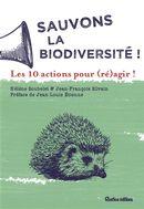 Sauvons la biodiversité!  Les 10 actions pour (ré)agir!
