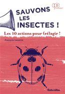 Sauvons les insectes!  Les 10 actions pour (ré)agir!