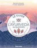 Le guide de l'ayurvéda au quotidien : la médecine de la vie