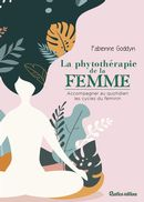 La phytothérapie de la femme : Accompagner au quotidien les cycles du féminin
