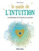 Le guide de l'intuition : La développer et la booster au quotidien