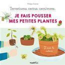 Terrariums, cactus, carnivores... - Je fais pousser mes petites plantes