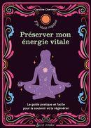 Préserver mon énergie vitale : Le guide pratique et facile pour la soutenir et la régénérer