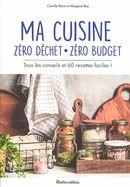 Ma cuisine zéro déchet, zéro budget : Tous les conseils et 60 recettes faciles !