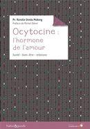 Ocytocine, l'hormone de l'amour 2e édition