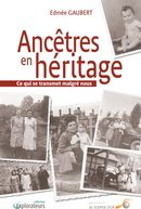 Ancêtres en héritage  Ce qui se transmet malgré nous