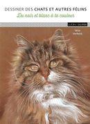 Dessiner des chats et autres félins : Du noir et blanc à la couleur
