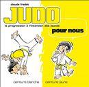 Judo pour nous 01 : Ceinture blanche, ceinture jaune N.E.