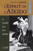 L'Esprit de l'aïkido  Le véritable sens de la pratique