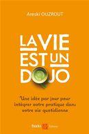 La vie est un dojo : Une idée par jour pour intégrer votre pratique dans votre vie quotidienne